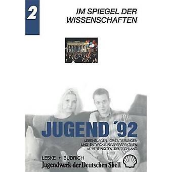 Jugend 92 Lebenslagen Orientierungen und Entwicklungsperspektiven im vereinigten Deutschland. Banda 2 Im Spiegel der Wissenschaften pelo Shell Jugendwerk der Deutschen