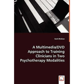 Ein MultimediaDVD Ansatz zur Ausbildung Kliniker in zwei Modalitäten der Psychotherapie durch Bledsoe & Scott