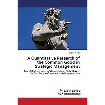 A Quantitative Research of the Common Good in Strategic Management by Fok Eric K. H.