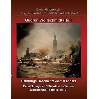 Hamburgs Geschichte Einmal Anders Entwicklung Der Naturwissenschaften, Medizin Und Technik Teil 3. durch Wolfschmidt & Gudrun