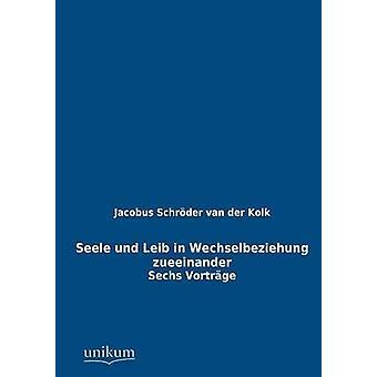 Seele Und Leib in Wechselbeziehung Zueeinander by Schroder Van Der Kolk & Jacobus