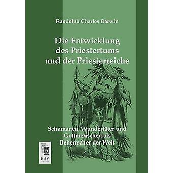 Die Entwicklung Des Priestertums Und Der Priesterreiche by Darwin & Randolph Charles