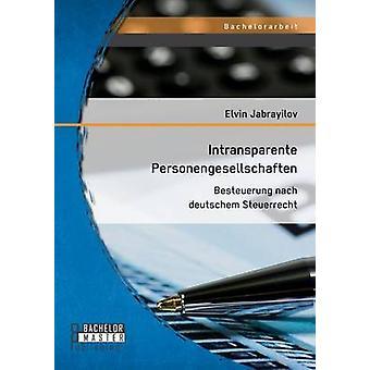 Intransparente Personengesellschaften Besteuerung Nach Deutschem Steuerrecht durch Dschabrayilov & Elvin