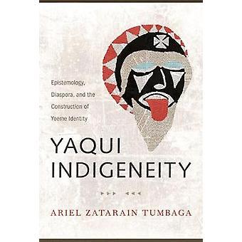 Yaqui indigeno - epistemologia - Diaspora - e la costruzione di