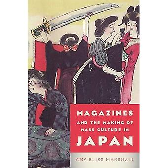 Magazines and the Making of Mass Culture in Japan (Studies in Book and Print� Culture)
