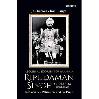 A Political Biography of Maharaja Ripudaman Singh of Nabha - Paramount