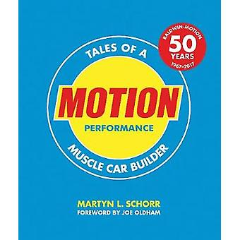 Motion Performance - Tales of a Muscle Car Builder by Martyn L. Schorr