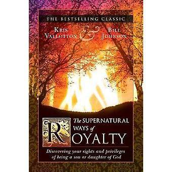 The Supernatural Ways of Royalty - Discovering Your Rights and Privile