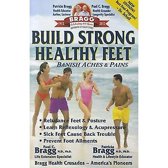 Build Strong Healthy Feet - Banish Aches & Pains by Patricia Ph D Brag