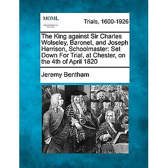 The King Against Sir Charles Wolseley - Baronet - and Joseph Harrison