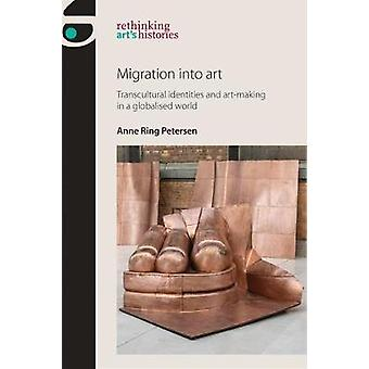 Migration into Art - Transcultural Identities and Art-Making in a Glob