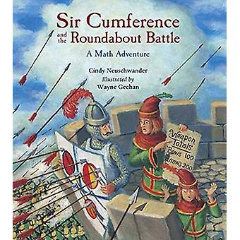 Sir Cumference and the Roundabout Battle by Cindy Neuschwander - Wayn