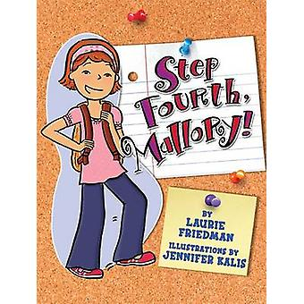 Step Fourth - Mallory! by Laurie B Friedman - Jennifer Kalis - 978158