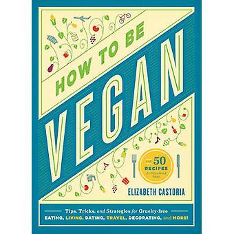 How to be Vegan by Elizabeth Castoria - Robin Robertson - 97815796555