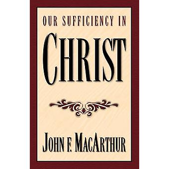 Our Sufficiency in Christ by John F. MacArthur - 9781581340136 Book