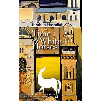 Time of White Horses by Ibrahim Nasrallah - Nancy Roberts - 978977416