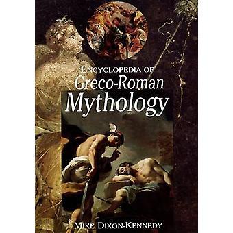 Encyclopedia of GrecoRoman Mythology by DixonKennedy & Mike