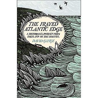 The Frayed Atlantic Edge: A Historian's Journey from Shetland to the Channel The Frayed Atlantic Edge: A Historian's Journey from Shetland to the Channel The Frayed Atlantic Edge: A Historian's Journey from Shetland to the Channel The