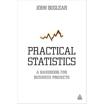 Practical Statistics A Handbook for Business Projects by Buglear & John