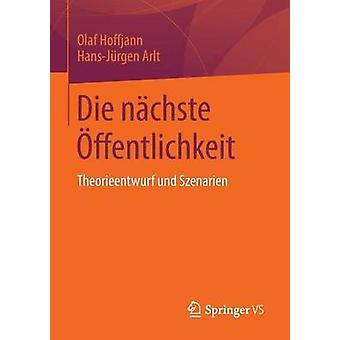 Die nchste ffentlichkeit  Theorieentwurf und Szenarien by Hoffjann & Olaf