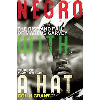 Negro with a Hat - Marcus Garvey by Colin Grant - 9780099501459 Book