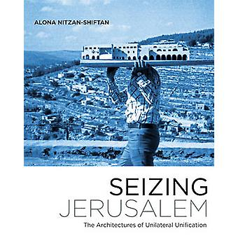 Seizing Jerusalem - The Architectures of Unilateral Unification by Alo