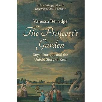 The Princess's Garden - Royal Intrigue and the Untold Story of Kew by