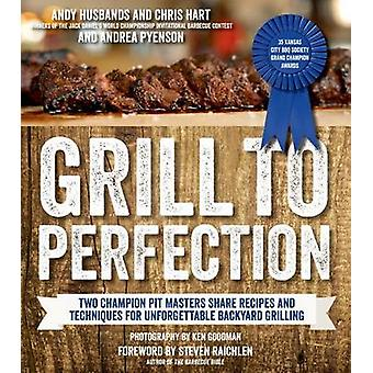 Grill to Perfection by Andy Husbands - Chris Hart - Andrea Pyenson -