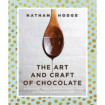 The Art and Craft of Chocolate - An enthusiast's guide to selecting -