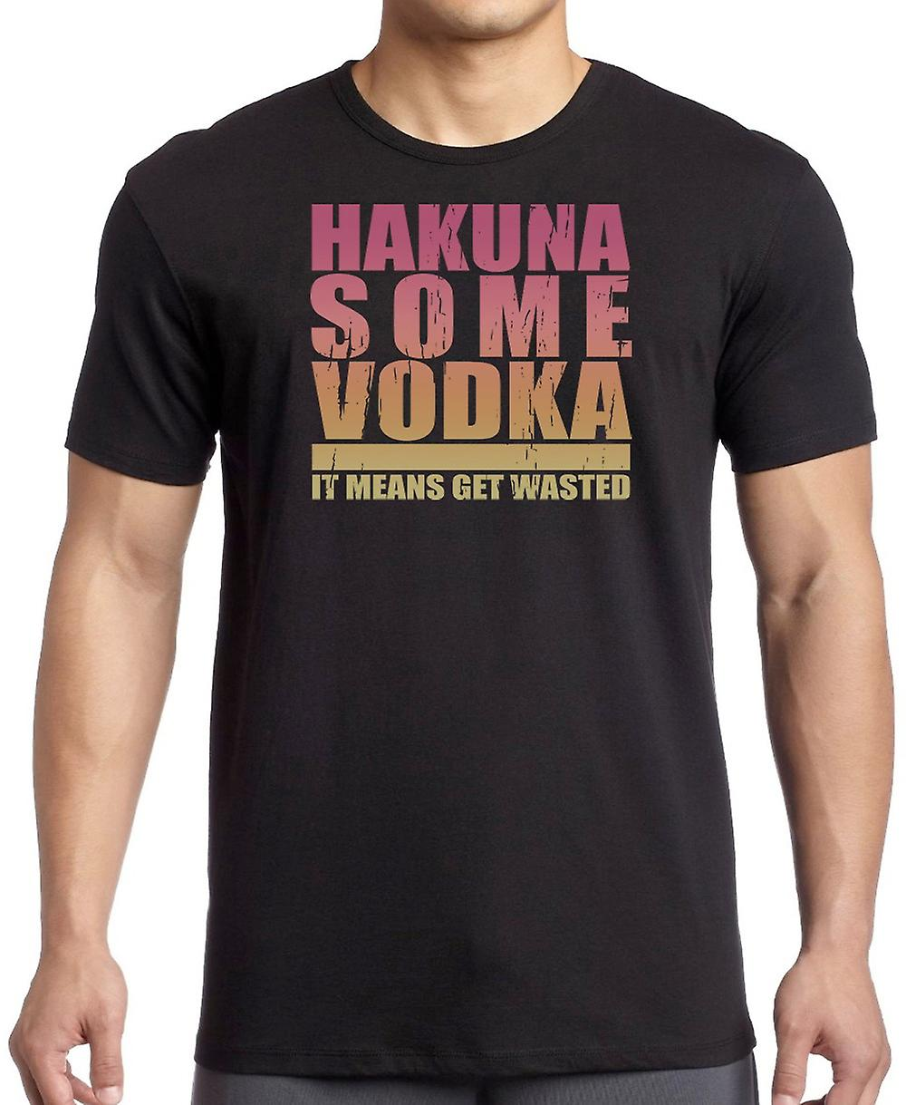 Hakuna Some Vodka - It Means Get Wasted - Funny Drinking T Shirt