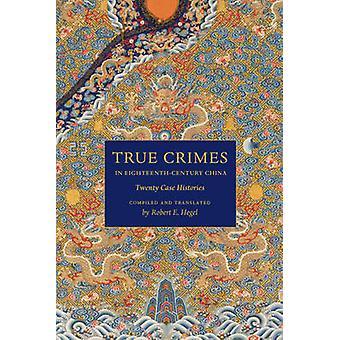 Crimes proprement dits en dix-huitième-siècle Chine - vingt études de cas par Rob