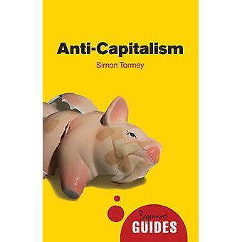 Antikapitalismus - Führer eines Anfängers (Revised Edition) von Simon Tormeyer
