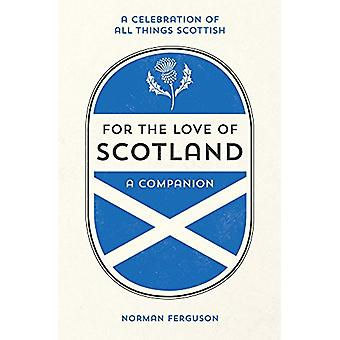 For the Love of Scotland - A Celebration of All Things Scottish - 9781