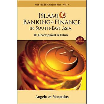 Islamic Banking and Finance in South-East Asia - It's Development and