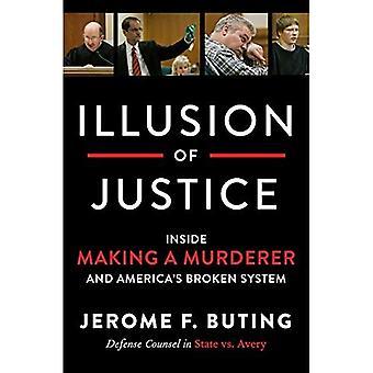 Illusion de la Justice: à l'intérieur de rendre le système cassé un meurtrier et de l'Amérique