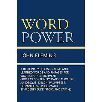 Word Power: A Dictionary of Fascinating and Learned Words and Phrases for Vocabulary Enrichment