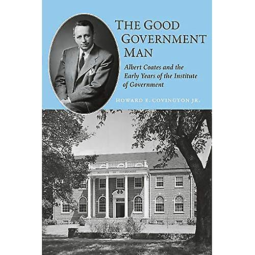 The Good Government Man  Albert Coates and the Early Years of the Institute of Government