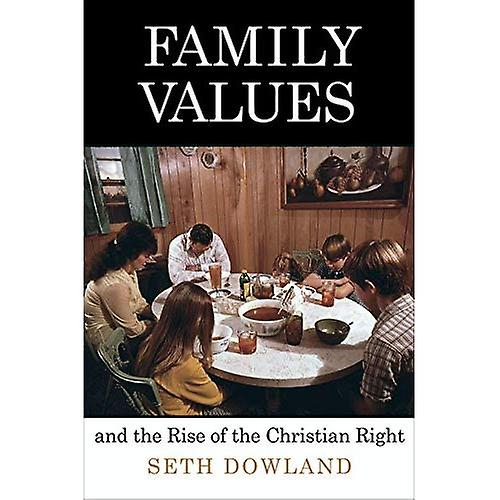 Family Values and the Rise of the Christian Right (Politics & Culture in Modern America)