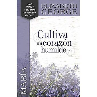 Maria, Cultiva Un Corazon Humilde