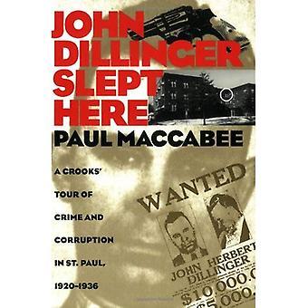 John Dillinger Slept Here: Crooks' Tour of Crime and Corruption in St.Paul, 1920-1936 (Minnesota)
