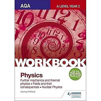 AQA A-level Year 2 Physics Workbook: Further mechanics and thermal physics; Fields and their consequences; Nuclear...