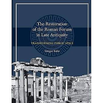 Restaurierung des Forum Romanum in der Spätantike: Umwandlung öffentlichen Raum (Ashley und Peter Larkin Serie in...
