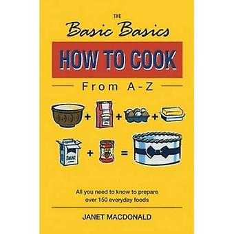 The Basic Basics How to Cook from A-Z (Basic Basics)