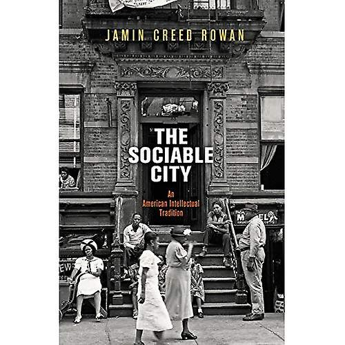 The Sociable City  An American Intellectual Tradition (The Arts and Intellectual Life in Modern America)