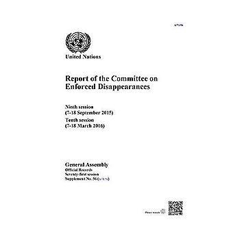 Verslag van de Commissie over de gedwongen verdwijningen: negende zitting (7-18 September 2015), tiende sessie (7-18 maart 2016) (officiële records)