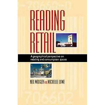 Reading Retail A Geographical Perspective on Retailing and Consumption Spaces by Wrigley & Neil
