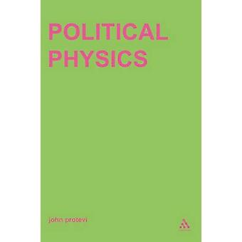 Political Physics Deleuze Derrida and the Body Politic by Protevi & John