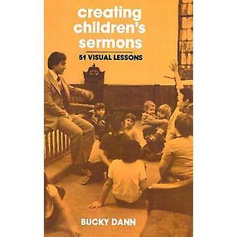Crear niños sermones 51 lecciones visuales por Dann y Bucky