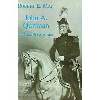 John A. Quitman Old South Crusader by May & Robert E.
