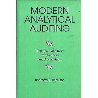 Modern Analytical Auditing Practical Guidance for Auditors and Accountants by McKee & Thomas E.